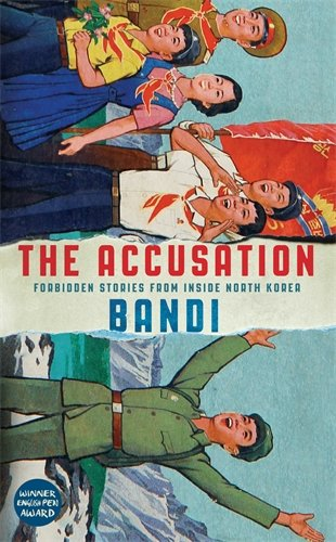 The Accusation: Forbidden Stories From Inside North Korea por Bandi