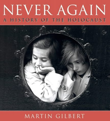 Never Again: A History of the Holocaust: Written by Martin Gilbert, 2001 Edition, (New edition) Publisher: HarperCollins Illustrated [Paperback]