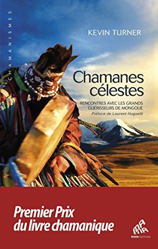 Chamanes célestes: Rencontres avec les grands guérisseurs de Mongolie (Chamanismes) par Kevin Turner