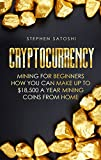 Cryptocurrency: Mining for Beginners - How You Can Make Up To $18,500 a Year Mining Coins From Home (English Edition)
