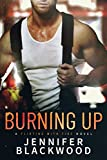 Burning Up (Flirting With Fire Book 1) by Jennifer Blackwood