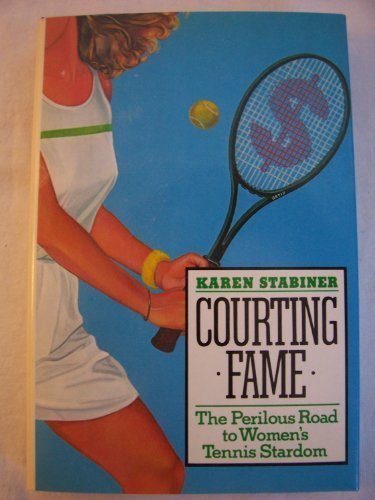 Courting Fame: The Perilous Road to Women's Tennis Stardom 1st edition by Stabiner, Karen (1986) Hardcover