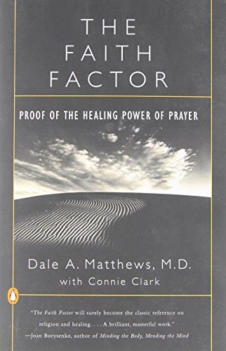 The Faith Factor: Proof of the Healing Power of Prayer by Matthews, Dale A., Clark, Connie (1999) Paperback