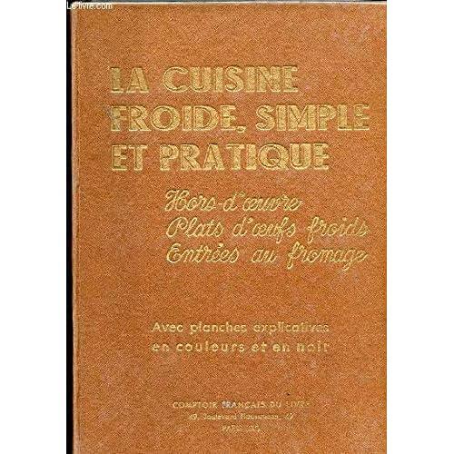 LA CUISINE FROIDE SIMPLE ET PRATIQUE - LES HORS D'OEUVRE PLATS D'OEUFS FROIDS LES ENTREES AU FROMAGE LES ENTREES DE GIBIER.