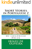Short Stories in Portuguese 2: My Childhood Dream (Portuguese Edition)