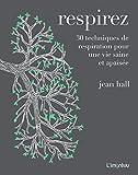 Respirez : 30 techniques de respiration pour une vie saine et apaisée