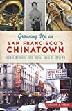 Growing Up in San Francisco's Chinatown: Boomer Memories from Noodle Rolls to Apple Pie