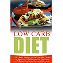 Low Carb Diet: 7 Day Healthy Balanced Low Carb Diet Meal Plan At 1200 Calories Level To Maximize Your Weight Loss And To Support Your Body's Basic Metabolic ... Clarity, Ketogenic Diet) (English Edition)