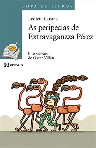 As peripecias de Extravaganzza Pérez (Infantil E Xuvenil - Sopa De Libros - De 10 Anos En Diante) por Ledicia Costas