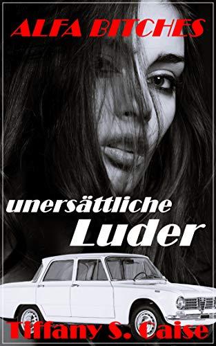 ALFA BITCHES - unersättliche Luder: erotische Sexgeschichte unter Frauen; unzensiert 18+