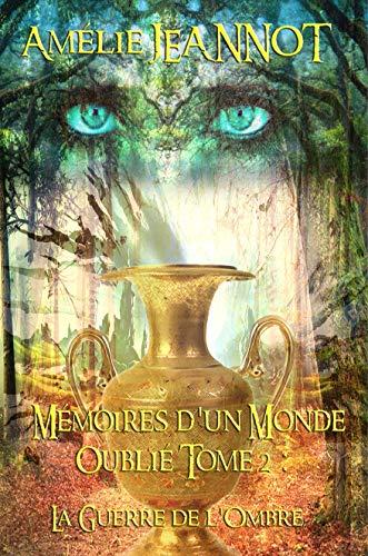 Mémoires d'un Monde Oublié Tome 2: La Guerre de l'Ombre (La Saga de l'Ombre)