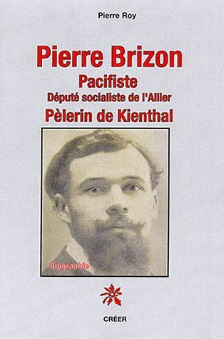 Pierre Brizon pacifiste : Député socialiste de l'Allier, pélerin de Kienthal