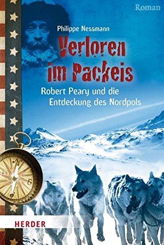 Verloren im Packeis: Robert Peary und die Entdeckung des Nordpols