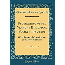 Proceedings of the Vermont Historical Society, 1903-1904: With Amended Constitution, and List of Members (Classic Reprint)