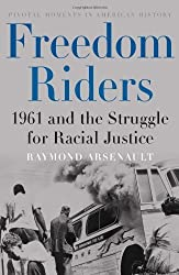 Freedom Riders: 1961 and the Struggle for Racial Justice (Pivotal Moments in American History) by Raymond Arsenault (2006-03-23)