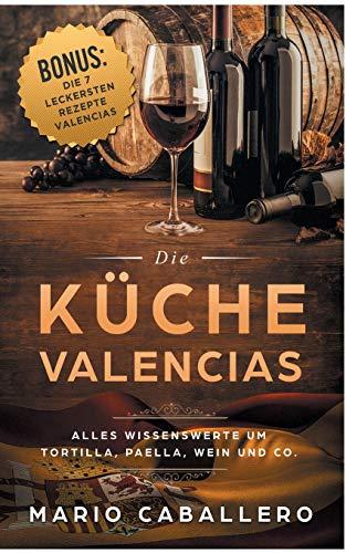 Die Küche Valencias: Alles Wissenswerte um Tortilla, Paella, Wein und Co.