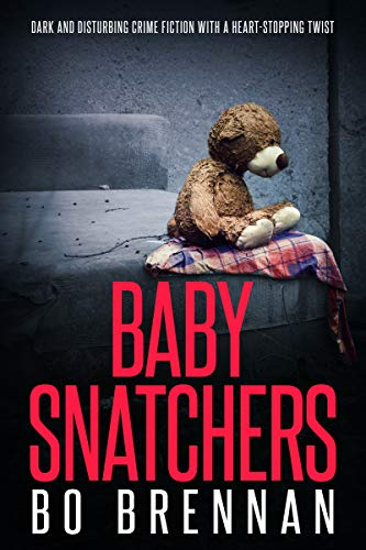 Baby Snatchers: Dark and disturbing crime fiction with a totally heartstopping twist (Detectives Kane and Colt Thriller Series Book 2) (English Edition)
