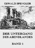 Der Untergang des Abendlandes, Band 1 by Oswald Spengler (2015-06-16)