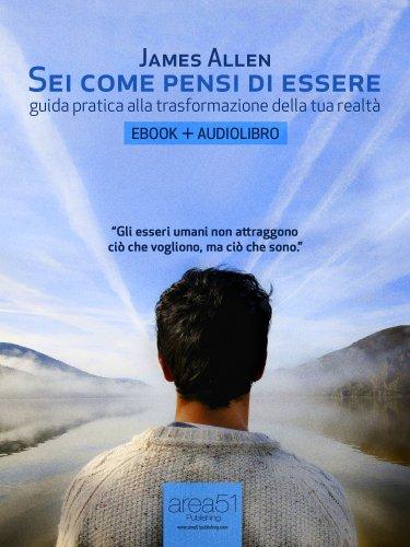 Sei come pensi di essere. Guida pratica alla trasformazione della tua realtà (ebook + audiolibro) (Self-Help e Scienza della Mente)