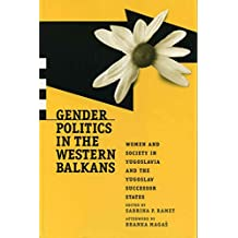 [(Gender Politics in the Western Balkans : Women, Society and Politics in Yugoslavia and the Yugoslav Successor States)] [Edited by Sabrina Petra Ramet] published on (July, 2014)
