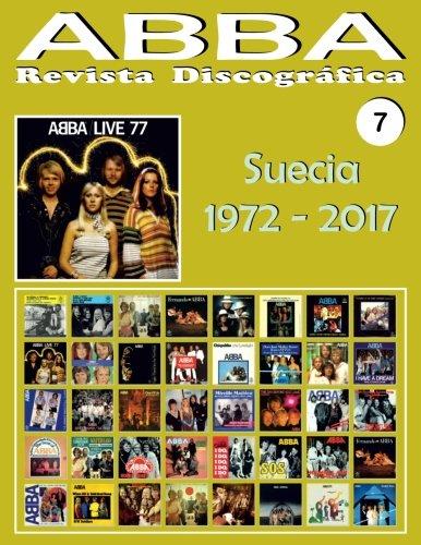 ABBA - Revista Discográfica Nº 7 - Suecia (1972 - 2017): Discografía editada en Suecia por Polar, Polydor, Reader's Digest... (1972-2017). Guía Ilustrada a todo color.: Volume 7
