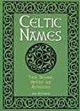 Celtic Names: The Meaning, History and Mythology