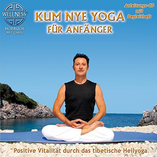 Kum Nye Yoga für Anfänger - Positive Vitalität durch das tibetische Heilyoga (inkl. Begleitheft)