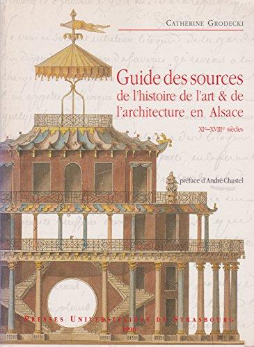 Guide des sources de l'histoire de l'Art et de l'Architecture en Alsace, XIe-XVIIIe siècles