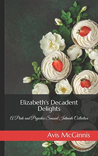 Elizabeth's Decadent Delights: A Pride and Prejudice Sensual Intimate Collection - Regency Dessert