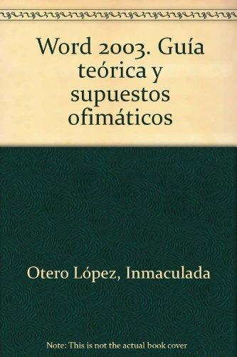 Word 2003: guia teorica y supuestos ofimaticos