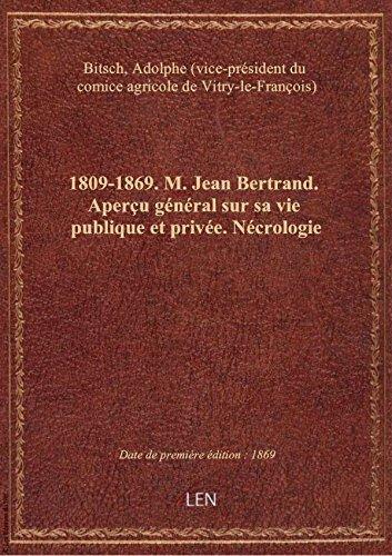 1809-1869. M. Jean Bertrand. Aperu gnral sur sa vie publique et prive. Ncrologie ; par Adolphe