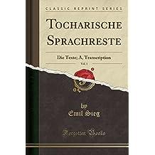 Tocharische Sprachreste, Vol. 1: Die Texte; A, Transcription (Classic Reprint)
