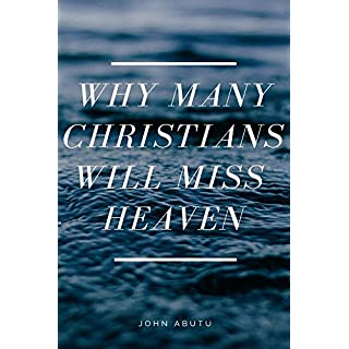 Why Many Christians Will Miss Heaven (English Edition)