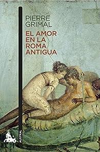 El amor en la Roma antigua par Pierre Grimal