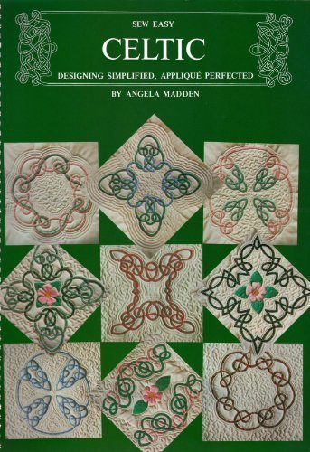Sew Easy Celtic: Designing Simplified, Applique Perfected