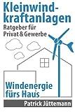 Ratgeber Kleinwindkraftanlagen: Windenergie fürs Haus - Patrick Jüttemann