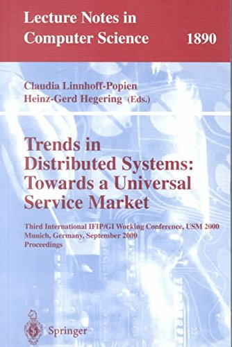 [(Trends in Distributed Systems - Towards a Universal Service Market : Third International Ifip / Gi Working Conference, USM 2000 Munich, Germany, September 12-14, 2000 Proceedings)] [Edited by Claudia Linnhoff-Popien ] published on (October, 2000)