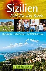 Reiseführer Sizilien - Zeit für das Beste: Highlights, Geheimtipps, Wohlfühladressen für den perfekten Sizilienurlaub. Mit Tipps zu geografischen Highlights, Sizilien kulinarisch, übernachten und mehr
