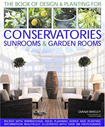 The Book of Designs and Plantings for Conservatories, Sunrooms and Garden Rooms: Packed with Inspirational Ideas, Expert Planning Advice and Planting Information (Book of Designs & Plantings)