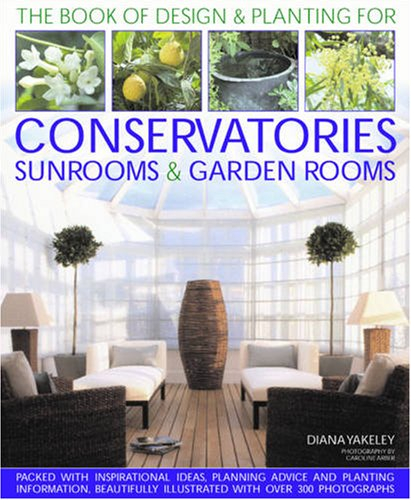 Planting Design (Designs and Plantings for Conservatories, Sunrooms and Garden Rooms: Packed with Inspirational Ideas, Expert Planning Advice and Planting Information (Book of Designs & Plantings))