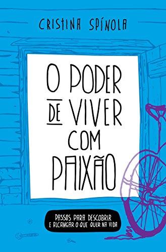 O Poder de Viver com Paixão: Passos Para Descobrir e Alcançar o que Quer na Vida (Portuguese Edition) por Cristina Spínola