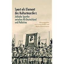 Sport als Element des Kulturtransfers: Jüdische Sportler zwischen NS-Deutschland und Palästina