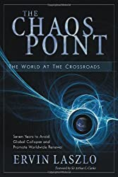 Chaos Point: The World at the Crossroads: Seven Years to Avoid Global Collapse and Promote Worldwide Renewal. by Ervin Laszlo (27-Apr-2006) Paperback