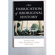 The Fabrication of Aboriginal History: Volume One: Van Diemen's Land 1803-1847 by Keith Windschuttle (2004-08-02)
