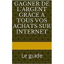 Gagner de l'argent grâce à tous vos achats sur internet: Le guide