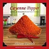 Cayenne Pepper Cures: Miracle Healers from the Kitchen