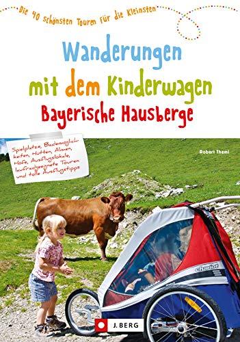 Wanderungen mit dem Kinderwagen Bayerische Hausberge: Ein Wanderführer mit den schönsten Familienwanderungen mit Kinderwagen -in den Bayerischen Hausbergen