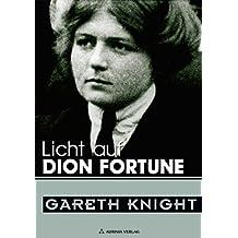 Licht auf Dion Fortune - eine der bedeutendsten Persönlichkeiten des 20. Jahrhunderts (German Edition)