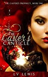 The Caster's Canticle (The Caster Prophecy Book 1) by L.V. Lewis