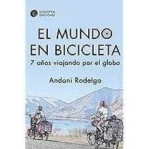 El mundo en bicicleta: 7 años viajando por el globo (Aventura Casiopea nº 3)